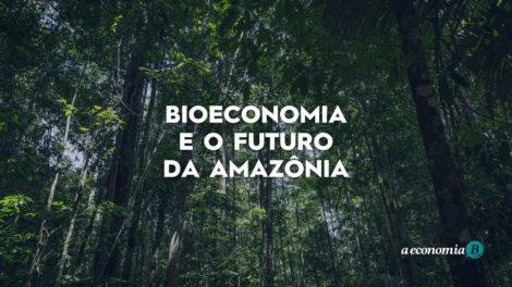 Bioeconomia e o futuro da Amazônia
